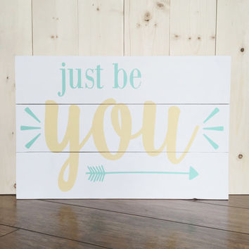 Just Be You Wood Sign - Rustic - Shabby Chic - Bedroom Decor - Nursery - Children's Decor