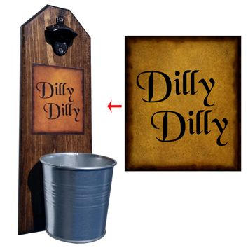 Dilly Dilly Bottle Opener and Cap Catcher, Wall Mounted