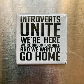 Introverts Unite! We're Here, We're Uncomfortable and We Want to go Home Funny Magnet