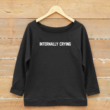 Internally crying tshirt fashion tshirt funny slogan tshirt tumblr gifts women off shoulder sweatshirt slouchy jumper women sweatshirt