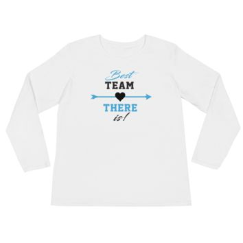 Best Team There Is! - Ladies' Long Sleeve T-Shirt