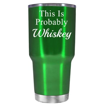 This is Probably Whiskey on Translucent Green 30 oz Tumbler Cup