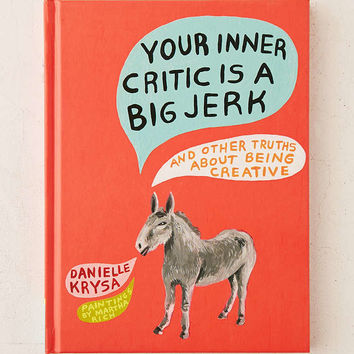 Your Inner Critic Is A Big Jerk: And Other Truths About Being Creative By Danielle Krysa - Urban Outfitters