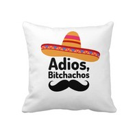 Adios Bitchachos Pillows from Zazzle.com