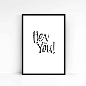 Hey You Wall Art Quote Printable Quotes inspirational Quote Black and White Watercolor Quotes Poster Home and Living Wall Decor Home Decor