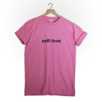 Self-love tshirt top shirt tumblr men tumblr women equality feminism kindness quotes goals happy inspiring fashion
