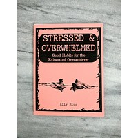 Stressed & Overwhelmed: Good Habits for the Exhausted Overachiever