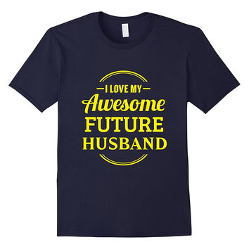 FUNNY I LOVE MY AWESOME FUTURE HUSBAND T-SHIRT Wedding Gift