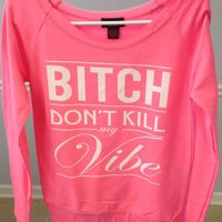 Drop Shoulder Long Sleeve Tee- Bitch Don't Kill My Vibe