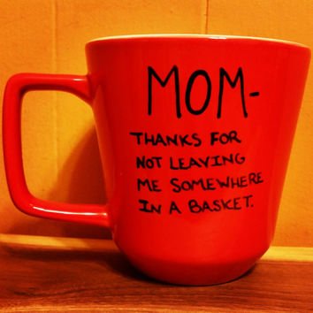Mug/Cup/Funny mug/Quote mug/Mom thanks for not leaving me somewhere in a basket/Christmas present/Birthday gift/Free US shipping/Holidays