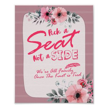 Watercolor Floral Pick A Seat Not A Side Wedding Poster