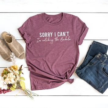 Sorry I Can't I'm Watching the Bachelor Short Sleeve Graphic Tee Shirt