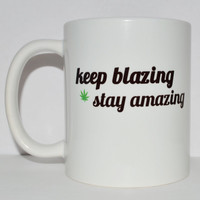 Keep Blazing Stay Amazing Coffee Mug - Stoner Gift - Unique Mug - Pothead Cup - Quote Mug - 420 Cannabis Hippy Marijuana - 11 oz Ceramic Mug