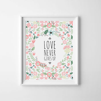 Love never gives up, Print wall art, printable nursery decor, scripture art, love sign, Christian art, floral printable, wall decor