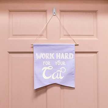 Work Hard For Your Cat Wall Hang