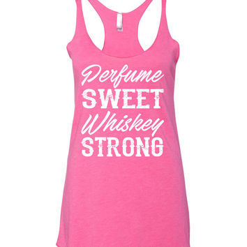 Perfume Sweet, Whiskey Strong - Racerback Tank Top