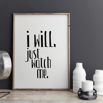 "Motivational poster Inspirational quote ""I will.Just Watch Me."" Typography art Home poster Wall ArtWork Digital Art Print Modern home art"