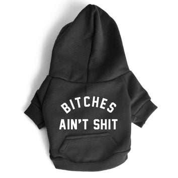 BITCHES AIN'T SHIT [DOG SWEATSHIRT]