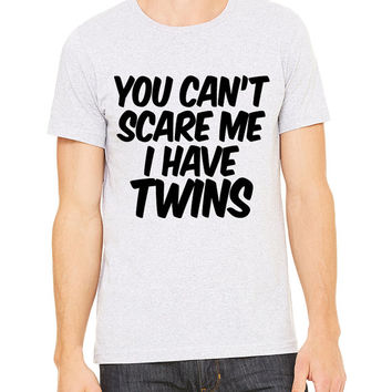 You Can't Scare Me I Have Twins T-Shirt Unisex Men's Women's Dad Mom Father Mother Baby Funny Pregnancy Expecting