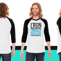 I Run Because I Really Really Like Dessert American Apparel Unisex 3/4 Sleeve T-Shirt