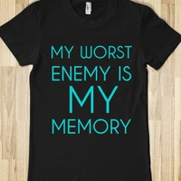 MY WORST ENEMY IS MY MEMORY