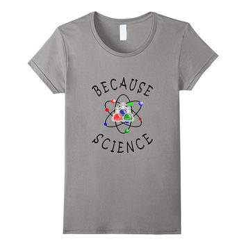 Because Science Funny Novelty Science Physics Chemistry Tee