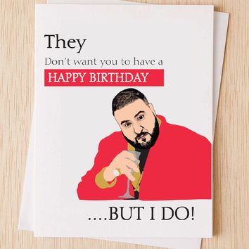 DJ Khaled Funny Birthday Card, They don't want you to have a Happy Bday, Cute birthday day card, cheeky card, hip hop cards