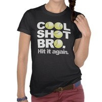 Tennis - Cool Shot Bro. Hit it again T-shirts from Zazzle.com
