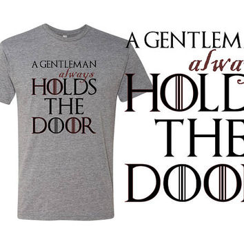 A gentleman always holds the door - GOT HODOR? Triblend Unisex Fit = Amazingly soft and comfy tee  - game of thrones fan