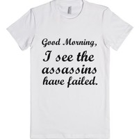 Good Morning, I See The Assassins Have Failed-Female White T-Shirt