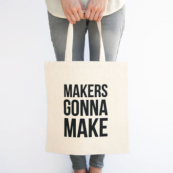 Makers Gonna Make Canvas Tote Bag | Screen Print Tote