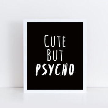 Cute But Psycho, printable, quote, funny, wall decor, wall art, black and white, modern, minimalist, design, typography, gift idea, dorm