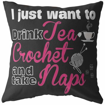 Funny Crochet Pillows I Just Want To Drink Tea Crochet And Take Naps