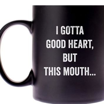I Gotta Good Heart, But This Mouth...Coffee Mug in Black and White