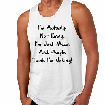 Men's Tank Top I'm Actually Not Funny I'm Just Mean Humor