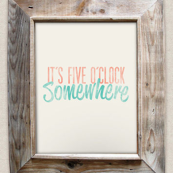 It's FIve O'Clock Somewhere - Rustic - Beachy - 8x10 Typographic Art Print - Country Song Lyrics