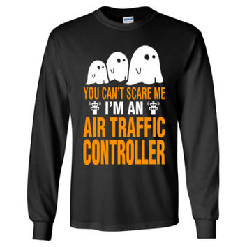 Halloween You Cant Scare Me I Am An Air Traffic Controller - Long Sleeve T-Shirt