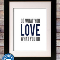 Do What You Love, Love What You Do 8x10 Typography Style Print - Pick Your Own Colors
