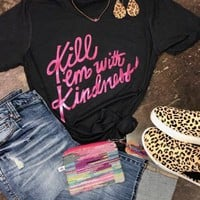 Kill em with Kindness Graphic Tee (S-XL)