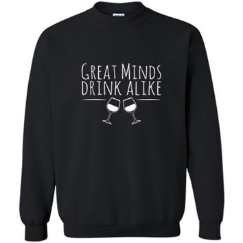 Great Minds Drink Alike Funny Wine Lover T-Shirt Printed Crewneck Pullover Sweatshirt