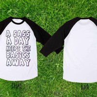 A Sass A Day keeps the basics away Baseball T shirt, Raglan T shirt, Unisex T shirt, Adult T shirt