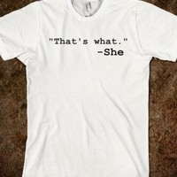 That's what she said (white)
