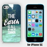 for iPhone 5C - The Earth Is All We Have In Common - Wanderlust - Travel - Free Spirit - Ship from Vietnam - US Registered Brand