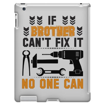 IF BROTHER CAN'T FIX IT THAN NO ONE CAN FIX IT iPad 3/4 Case