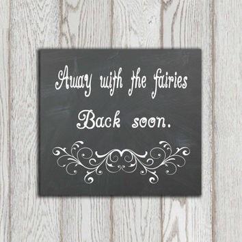 Chalkboard quote print Printable wall art typography Black white Home decor Nursery Kitchen Bedroom Away with the fairies back soon DOWNLOAD