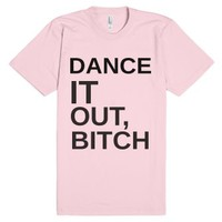 Dance it out Bitch-Unisex Light Pink T-Shirt