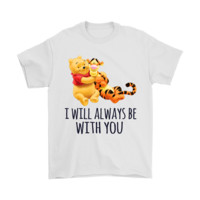 QIYIF I Will Always Be With You Pooh And Tigger Shirts