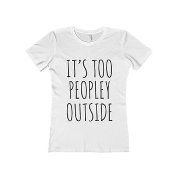 It's Too Peopley Outside Women's Fitted Tee