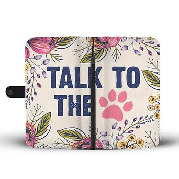 Talk To The Paw Wallet Phone Case