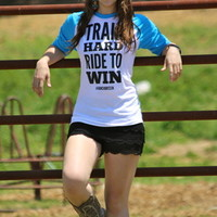 TRAIN HARD RIDE TO WIN (TURQUOISE BASEBALL T)